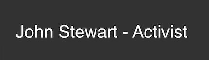 John Stewart - Activist